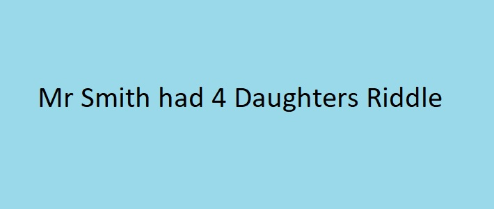 Mr Smith had 4 Daughters Riddle